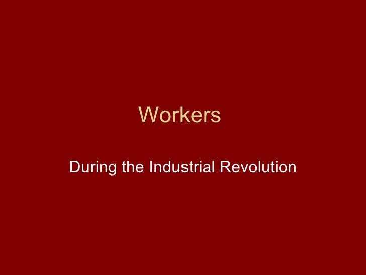 Workers  During the Industrial Revolution