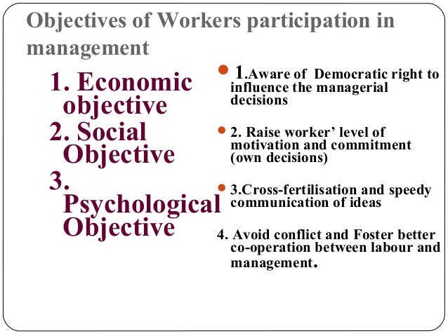 thesis on workers participation in management Management participation (or participatory management), otherwise known as employee involvement in decision making, encourages  workers.