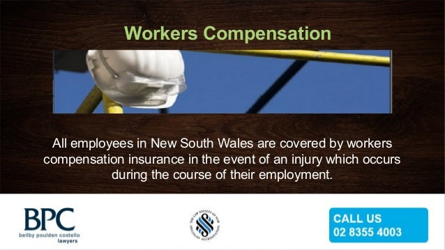 Workers CompensationAll employees in New South Wales are covered by workerscompensation insurance in the event of an injur...
