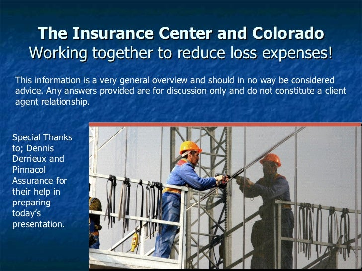 The Insurance Center and Colorado Working together to reduce loss expenses! Special Thanks to; Dennis Derrieux and Pinnaco...