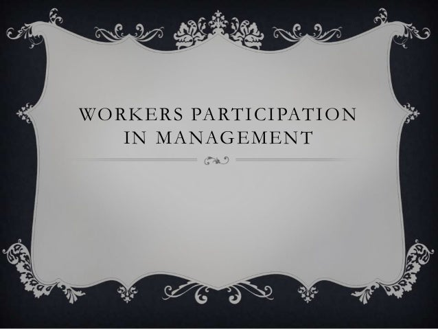 WORKERS PARTICIPATIONIN MANAGEMENT