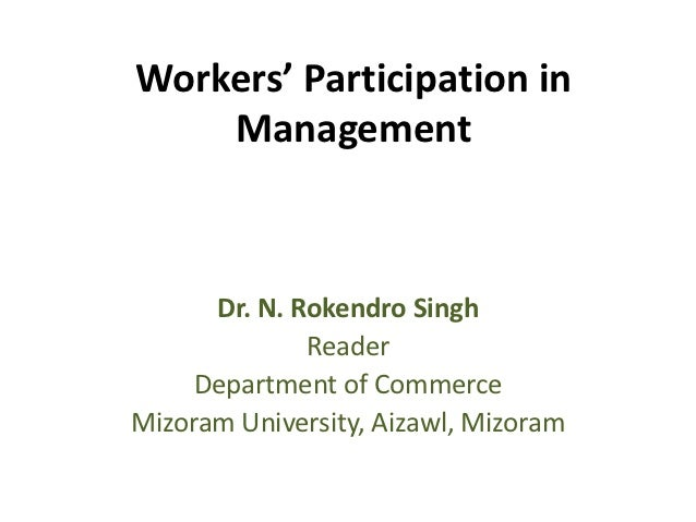 Workers' Participation in    Management      Dr. N. Rokendro Singh              Reader     Department of CommerceMizoram U...