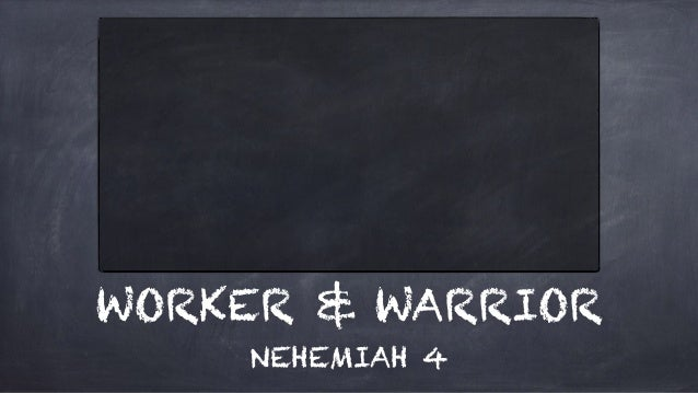 WORKER & WARRIOR NEHEMIAH 4