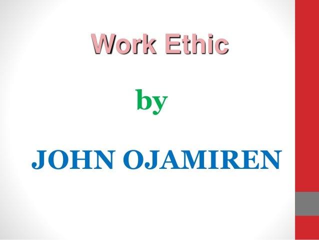 by Work Ethic JOHN OJAMIREN