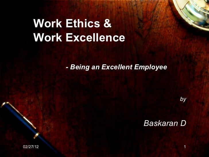 Work Ethics & Work Excellence   - Being an Excellent Employee   by Baskaran D