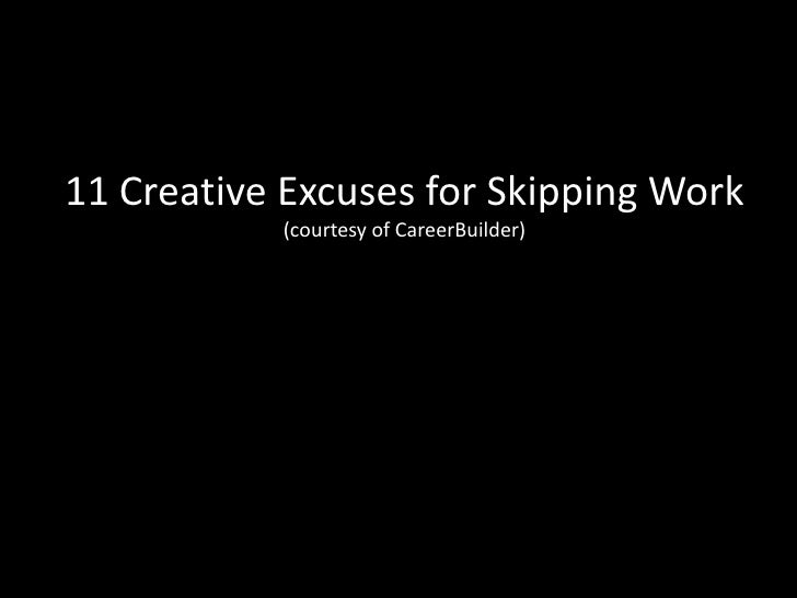 11 Creative Excuses for Skipping Work<br />(courtesy of CareerBuilder)<br />