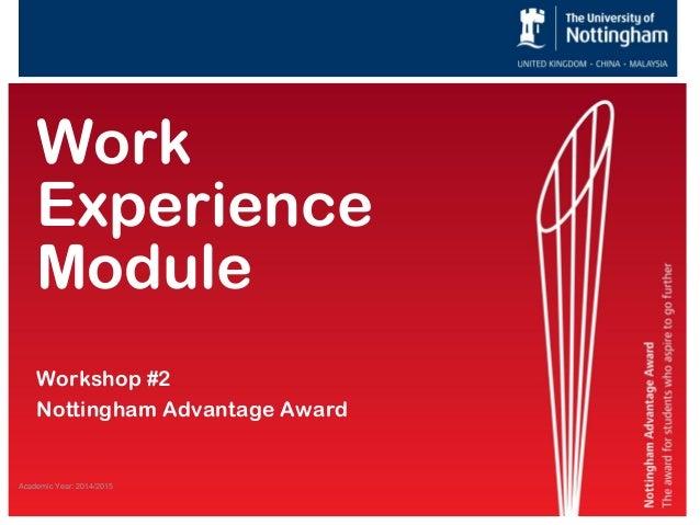 Academic Year: 2014/2015 Work Experience Module Workshop #2 Nottingham Advantage Award