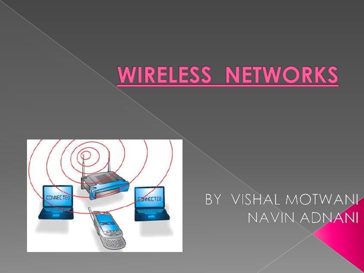    Wireless network refers to any type of    computer network that is not connected by    cables of any kind. It is a met...