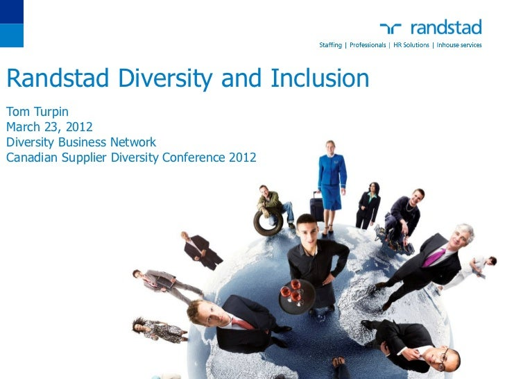 Randstad Diversity and InclusionTom TurpinMarch 23, 2012Diversity Business NetworkCanadian Supplier Diversity Conference 2...