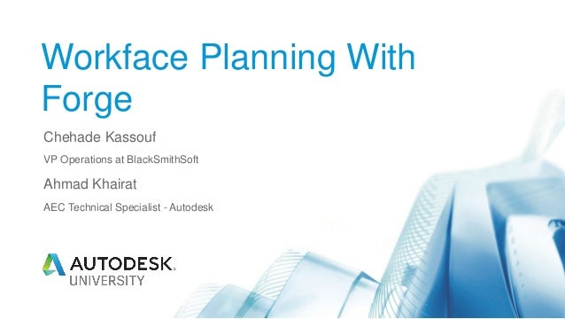 Workface Planning With Forge Chehade Kassouf VP Operations at BlackSmithSoft Ahmad Khairat AEC Technical Specialist - Auto...