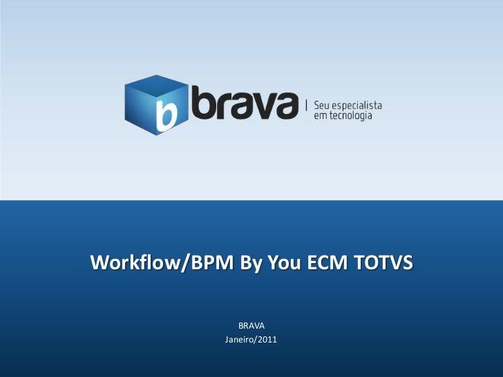BRAVA<br />Janeiro/2011<br />Workflow/BPM ByYou ECM TOTVS<br />