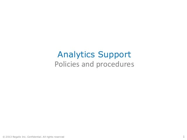 Analytics Support Policies and procedures © 2013 Regalix Inc. Confidential. All rights reserved 1