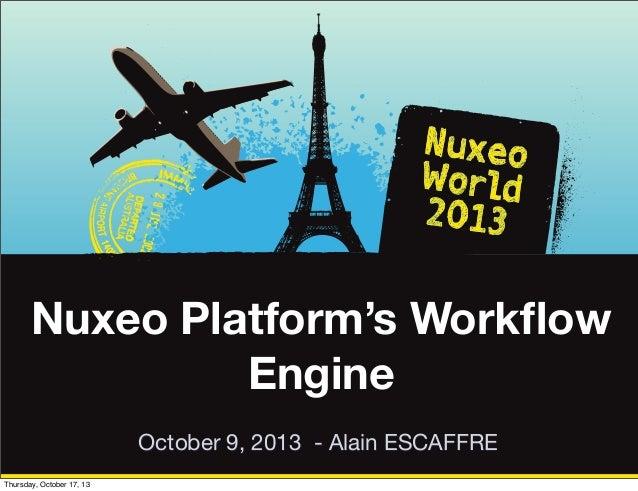 Nuxeo Platform's Workflow Engine October 9, 2013 - Alain ESCAFFRE Thursday, October 17, 13