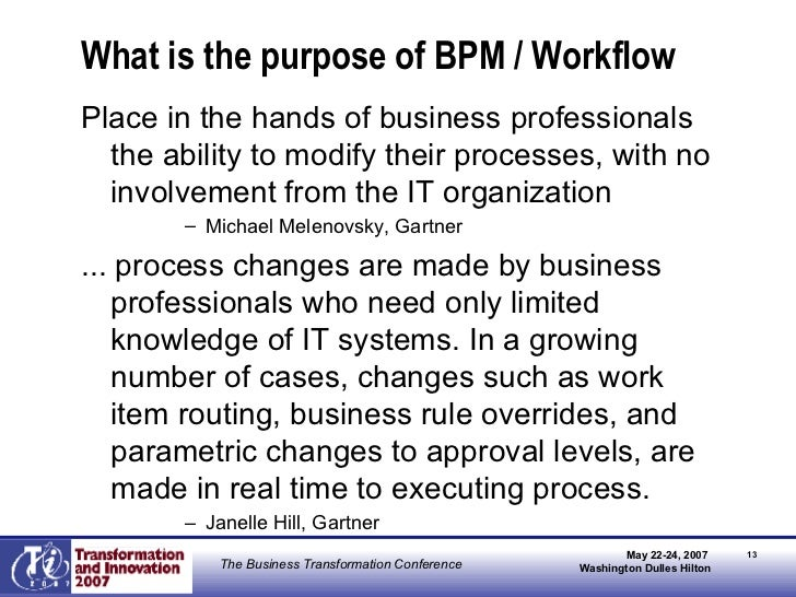 What is the purpose of BPM / Workflow <ul><li>Place in the hands of business professionals the ability to modify their pro...