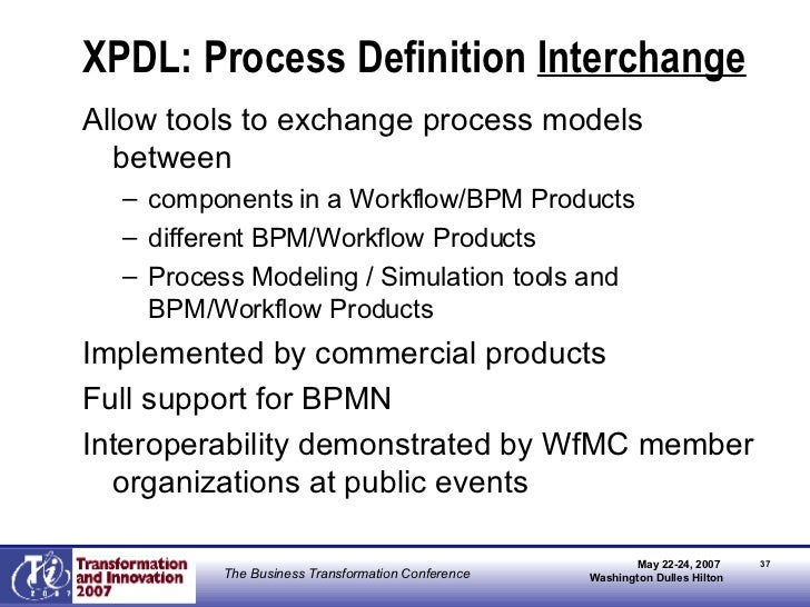XPDL: Process Definition  Interchange <ul><li>Allow tools to exchange process models between  </li></ul><ul><ul><li>compon...