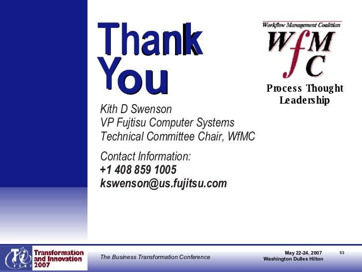 Thank  Y <ul><li>Kith D Swenson </li></ul><ul><li>VP Fujtisu Computer Systems </li></ul><ul><li>Technical Committee Chair,...