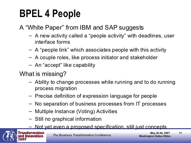 """BPEL 4 People <ul><li>A """"White Paper"""" from IBM and SAP suggests </li></ul><ul><ul><li>A new activity called a """"people acti..."""