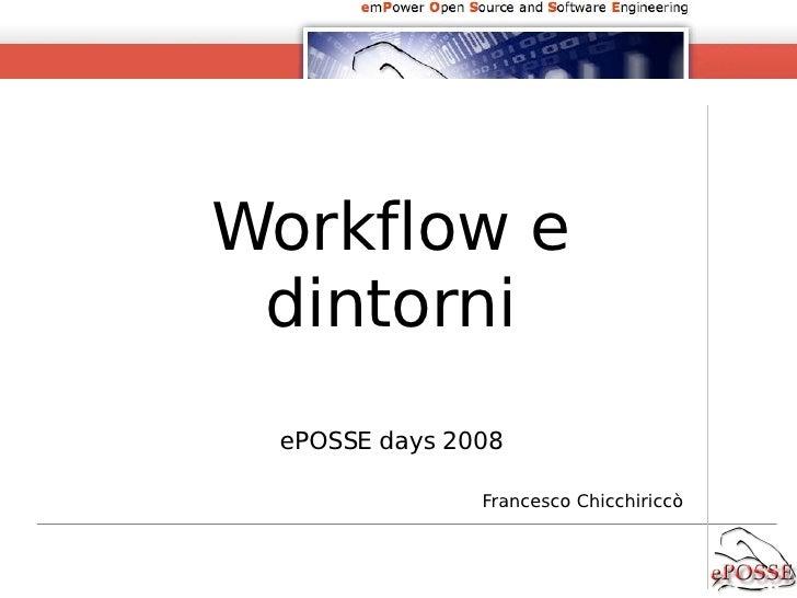 Workflow e  dintorni ePOSSE  days  2008 Francesco Chicchiriccò