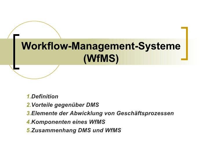 Workflow-Management-Systeme (WfMS) <ul><ul><li>Definition  </li></ul></ul><ul><ul><li>Vorteile gegenüber DMS </li></ul></u...