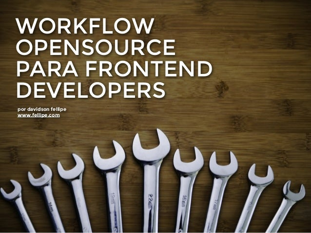 WORKFLOW OPENSOURCE PARA FRONTEND DEVELOPERS por davidson fellipe www.fellipe.com