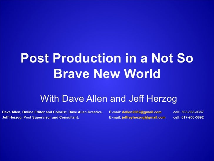 Post Production in a Not So Brave New World With Dave Allen and Jeff Herzog Dave Allen, Online Editor and Colorist, Dave A...