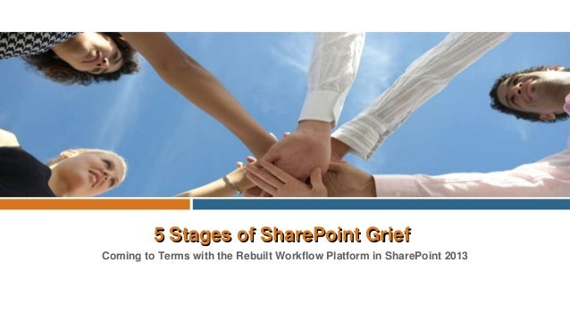 5 Stages of SharePoint Grief Coming to Terms with the Rebuilt Workflow Platform in SharePoint 2013