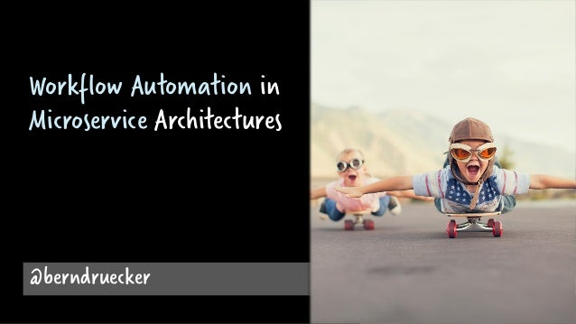 @berndruecker Workflow Automation in Microservice Architectures