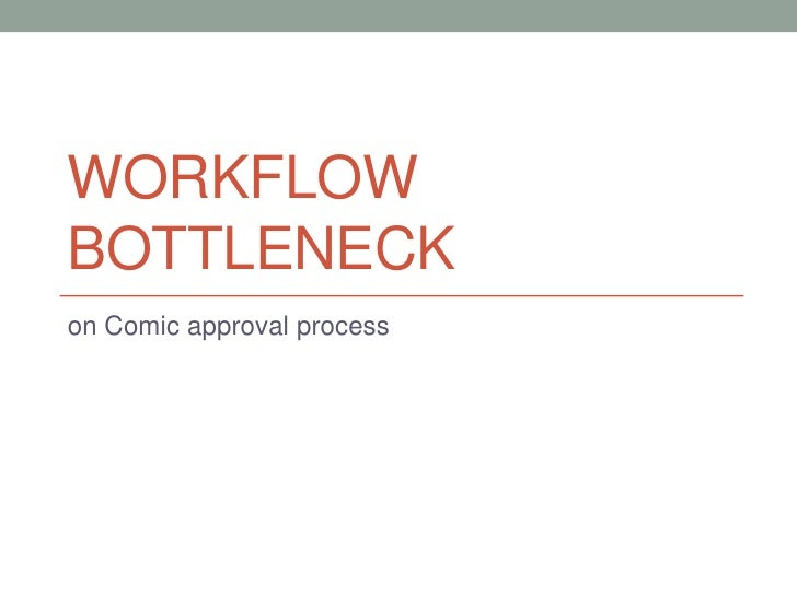 Workflow bottleneck<br />on Comic approval process<br />