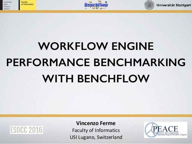 Vincenzo	Ferme	 Faculty	of	Informatics	 USI	Lugano,	Switzerland WORKFLOW ENGINE PERFORMANCE BENCHMARKING WITH BENCHFLOW