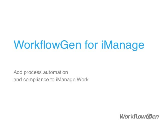 WorkflowGen for iManage Add process automation and compliance to iManage Work