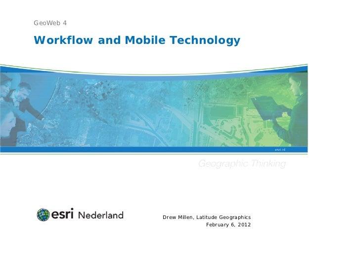 GeoWeb 4Workflow and Mobile Technology                  Drew Millen, Latitude Geographics                                 ...