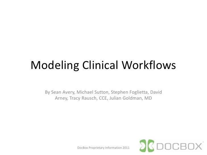 Modeling Clinical Workflows<br />By Sean Avery, Michael Sutton, Stephen Foglietta, David Arney, Tracy Rausch, CCE, Julian ...