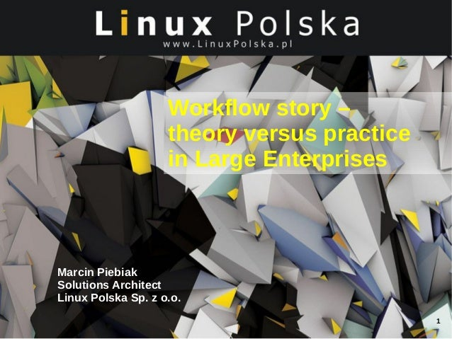 Workflow story – theory versus practice in Large Enterprises  Marcin Piebiak Solutions Architect Linux Polska Sp. z o.o. 1