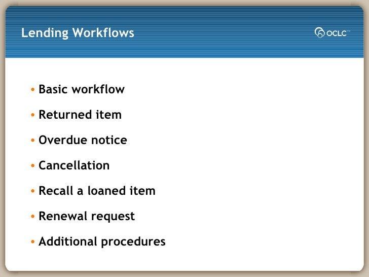 Lending Workflows <ul><li>Basic workflow </li></ul><ul><li>Returned item </li></ul><ul><li>Overdue notice </li></ul><ul><l...