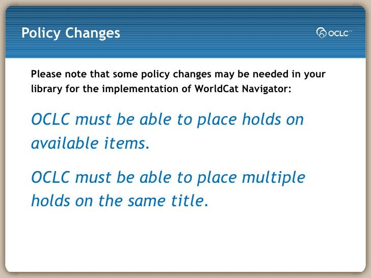 Policy Changes <ul><li>Please note that some policy changes may be needed in your library for the implementation of WorldC...