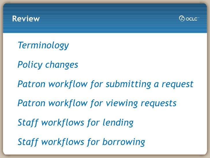Review <ul><li>Terminology </li></ul><ul><li>Policy changes </li></ul><ul><li>Patron workflow for submitting a request </l...