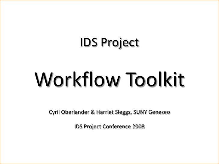 Workflow Toolkit              IDS Project  Workflow Toolkit    Cyril Oberlander, SUNY Geneseo  Cyril Oberlander & Harriet ...