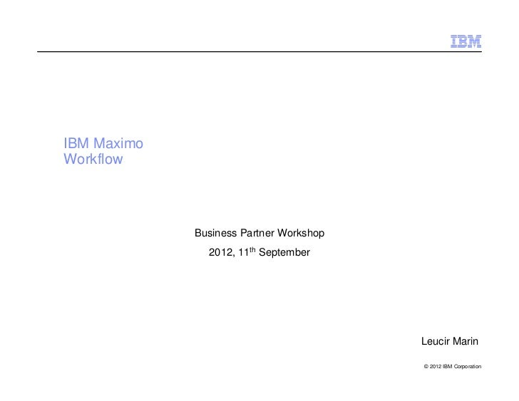 IBM MaximoWorkflow             Business Partner Workshop               2012, 11th September                               ...