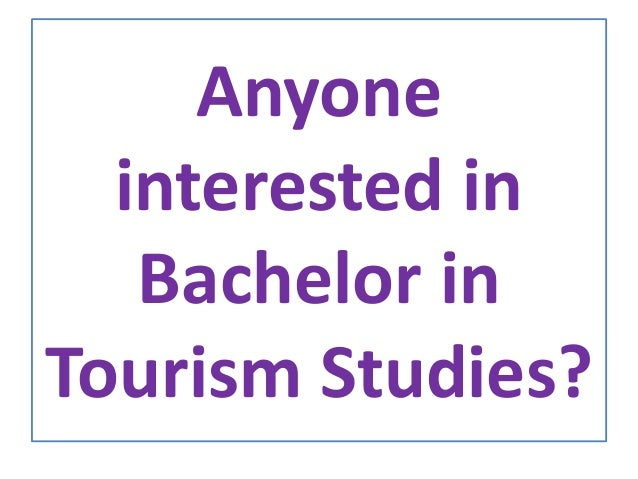 Anyone interested in Bachelor in Tourism Studies?
