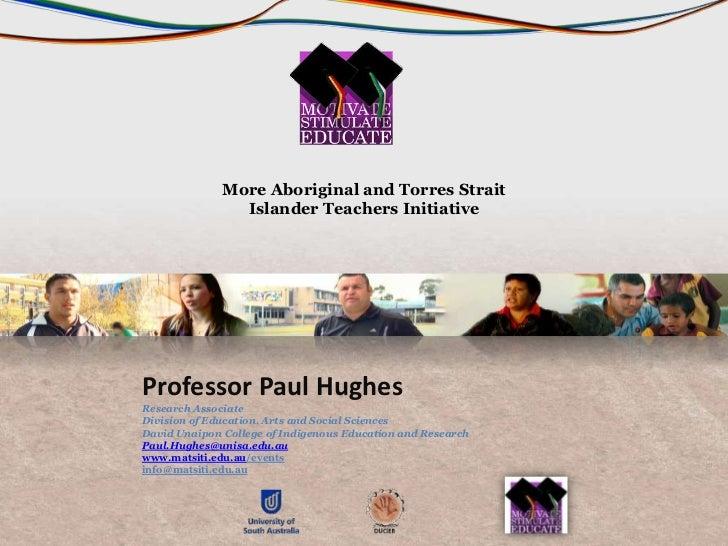 More Aboriginal and Torres Strait                Islander Teachers InitiativeProfessor Paul HughesResearch AssociateDivisi...