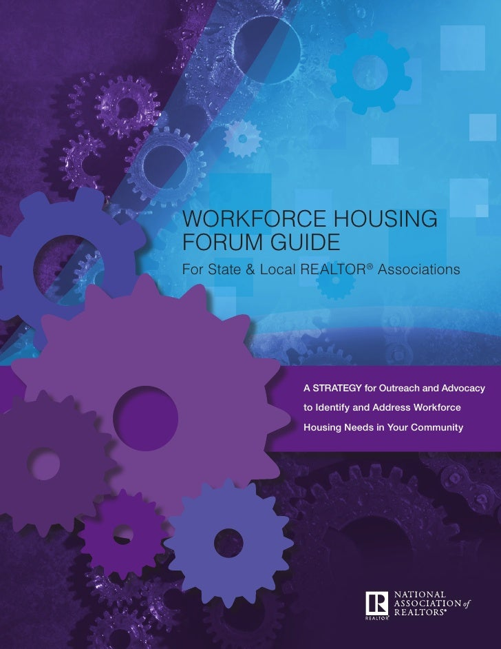 Workforce HousingForum GuideFor State & Local REALTOR® Associations                 A Strategy for Outreach and Advocacy  ...