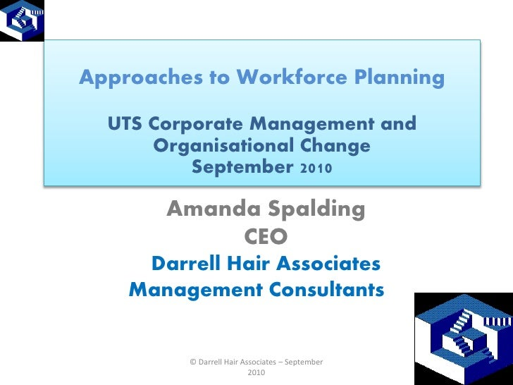 Approaches to Workforce Planning  UTS Corporate Management and      Organisational Change          September 2010       Am...