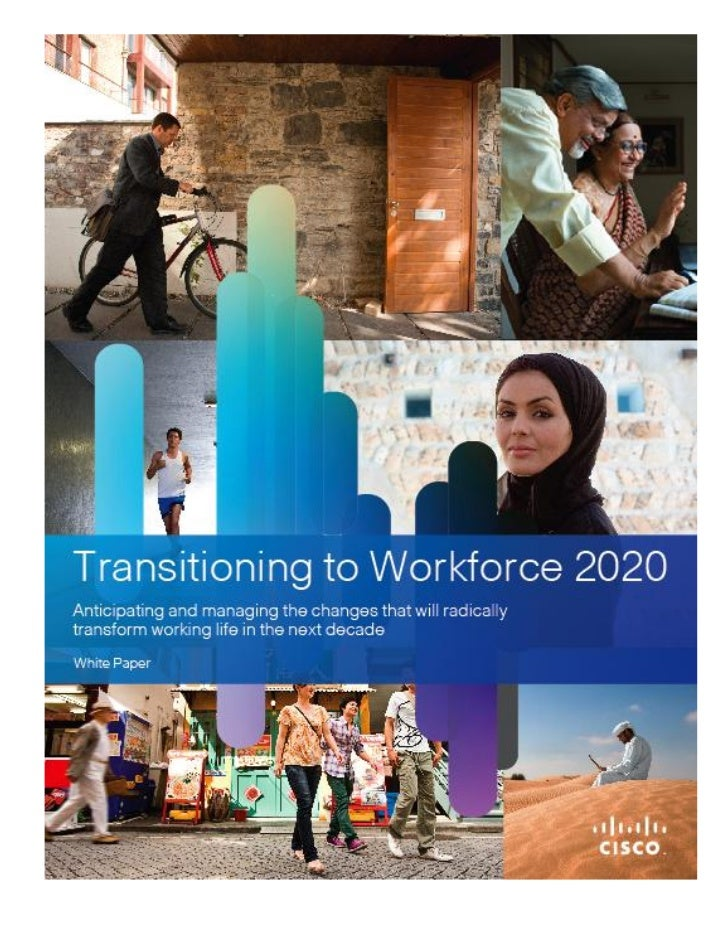 White Paper                        Contents                        The Future of Work: Where Change and Opportunity Conver...