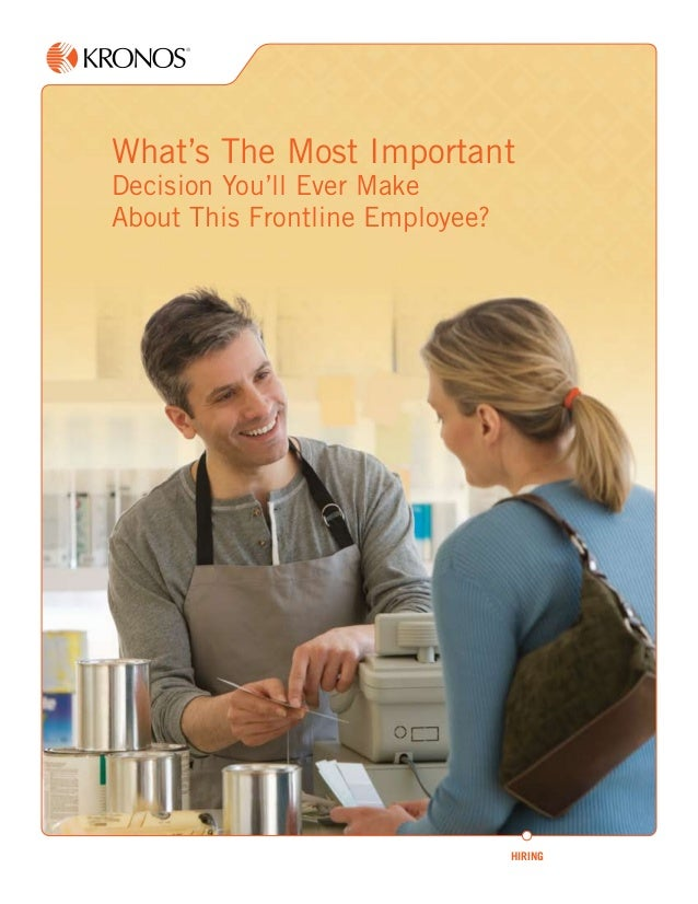 What's The Most ImportantDecision You'll Ever MakeAbout This Frontline Employee?                                 HIRING