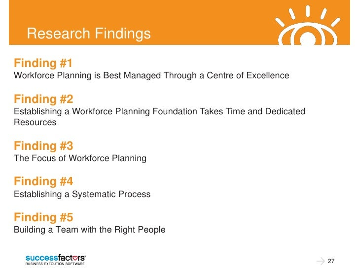 Research FindingsFinding #1Workforce Planning is Best Managed Through a Centre of ExcellenceFinding #2Establishing a Workf...