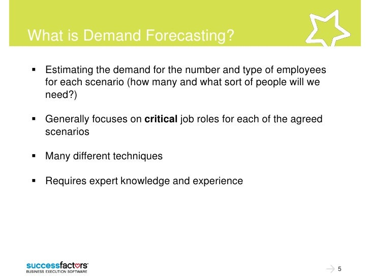What is Demand Forecasting? Estimating the demand for the number and type of employees  for each scenario (how many and w...