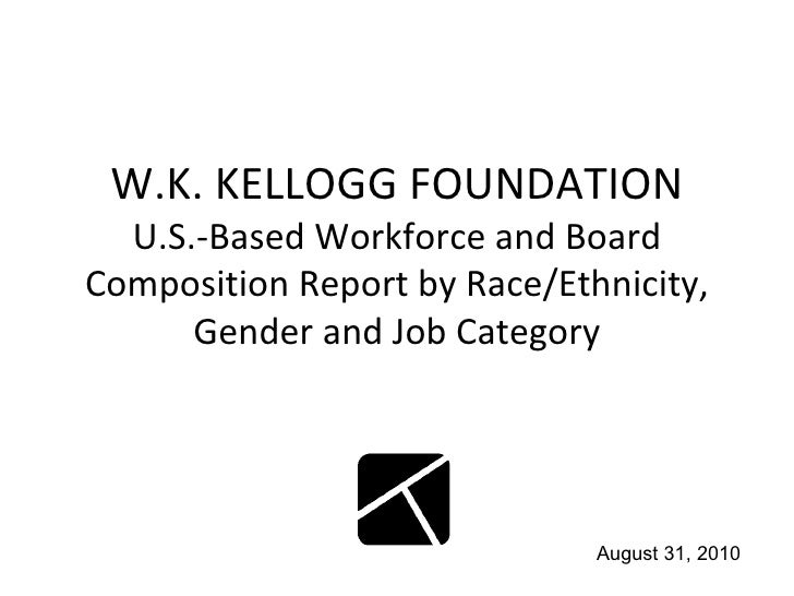 W.K. KELLOGG FOUNDATION U.S.-Based Workforce and Board Composition Report by Race/Ethnicity, Gender and Job Category Augus...