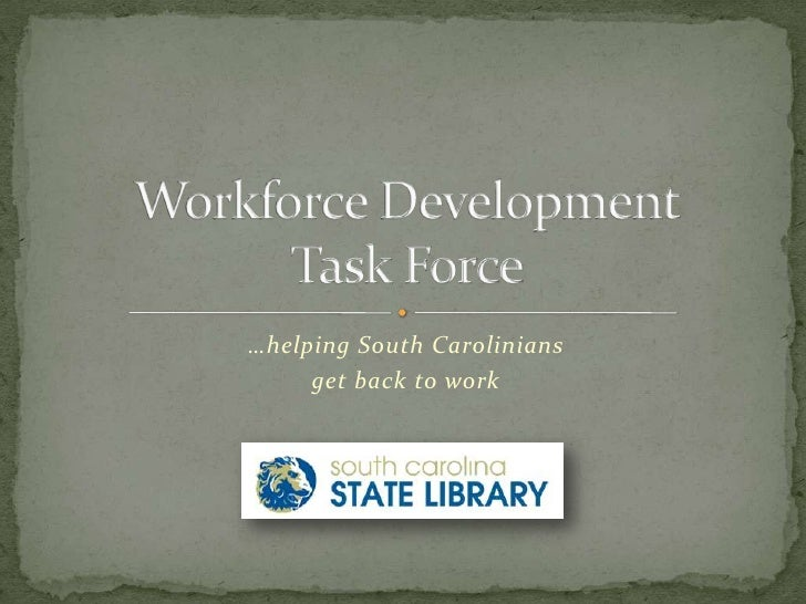 …helping South Carolinians <br />get back to work<br />Workforce Development Task Force<br />