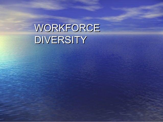 WORKFORCEWORKFORCE DIVERSITYDIVERSITY