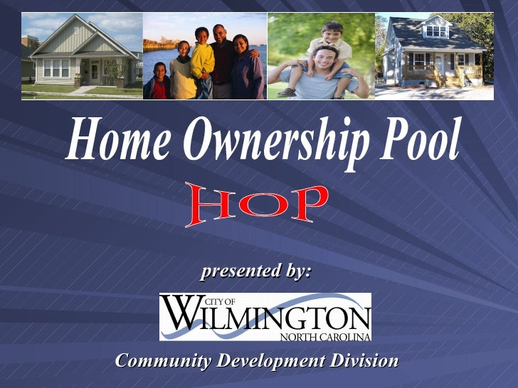 Home Ownership Pool HOP presented by: Community Development Division